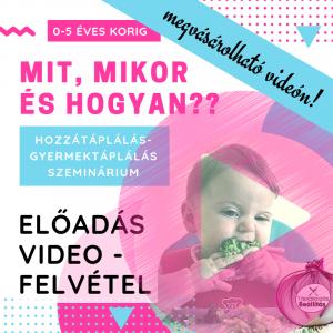 0-5éves korig mit, mikor és hogyan? hozzátáplálás gyerkmektáplálás szeminárium előadás videófelvétel megvásárolható videón